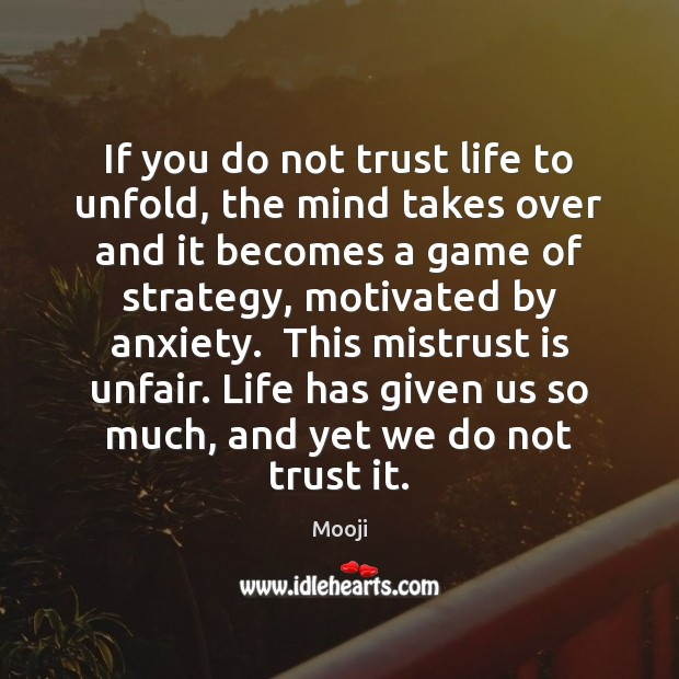 If you do not trust life to unfold, the mind takes over Mooji Picture Quote