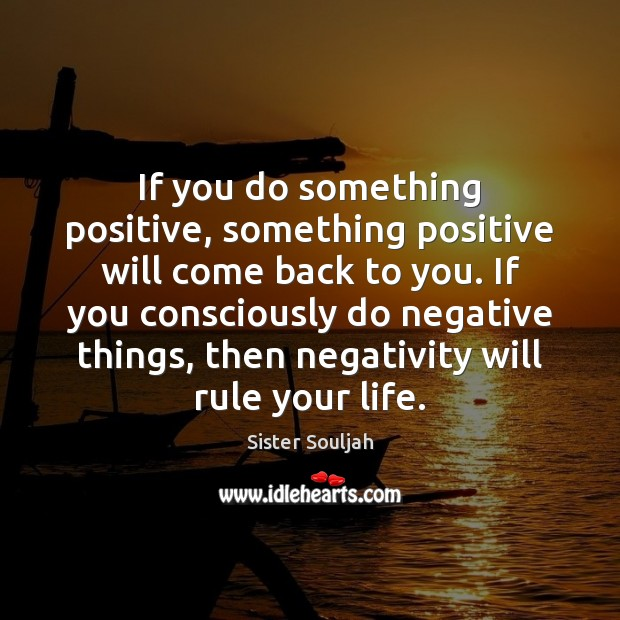 If you do something positive, something positive will come back to you. Image