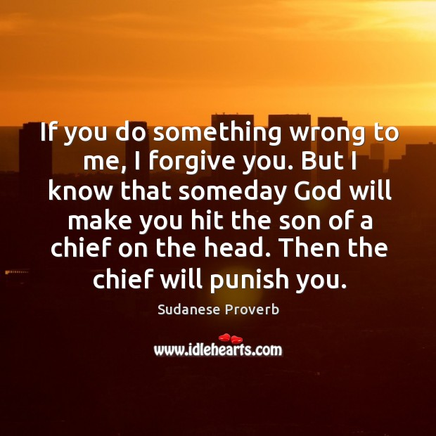 If you do something wrong to me, I forgive you. Sudanese Proverbs Image