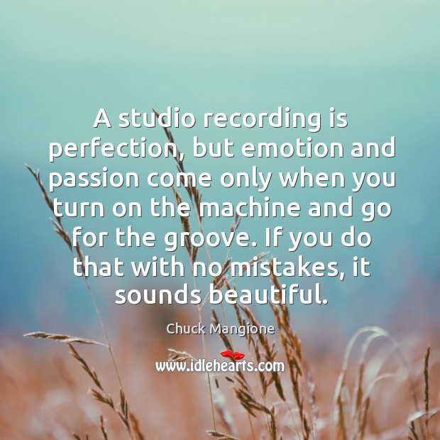 If you do that with no mistakes, it sounds beautiful. Chuck Mangione Picture Quote