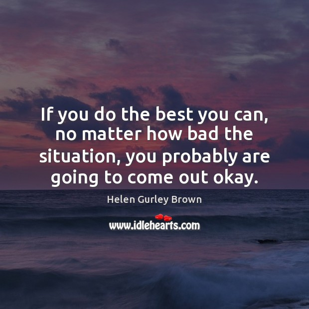 If you do the best you can, no matter how bad the Helen Gurley Brown Picture Quote