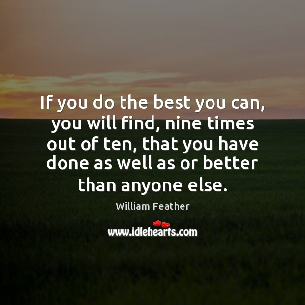 If you do the best you can, you will find, nine times Image