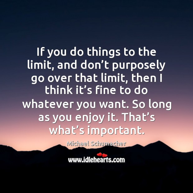 If you do things to the limit, and don't purposely go Image