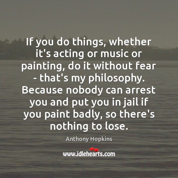If you do things, whether it's acting or music or painting, do Image