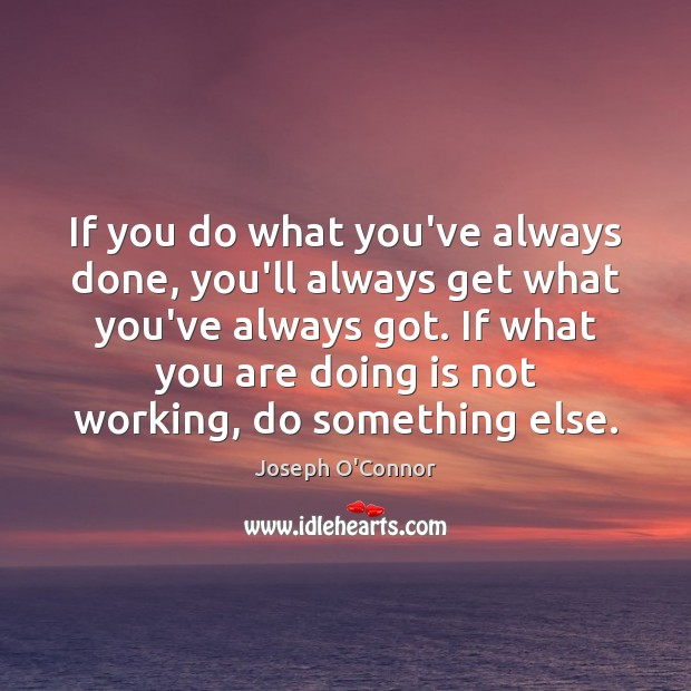 If you do what you've always done, you'll always get what you've Image