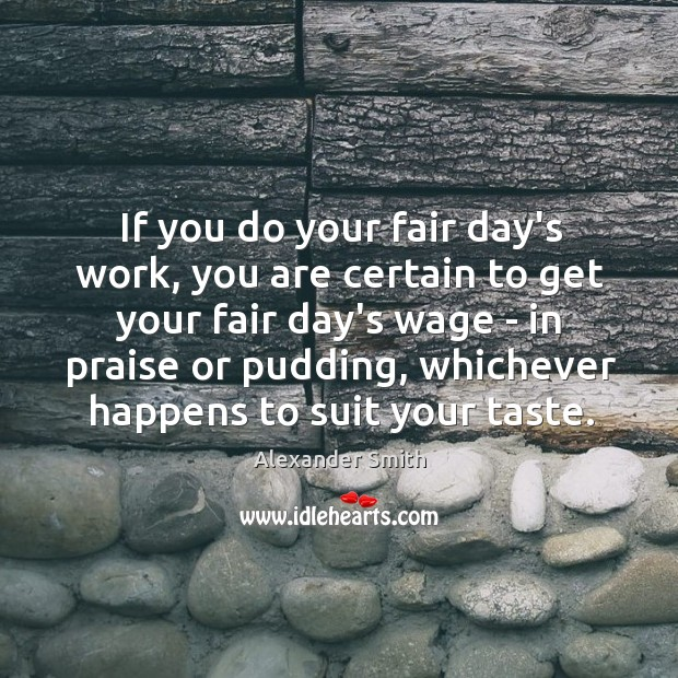 If you do your fair day's work, you are certain to get Alexander Smith Picture Quote