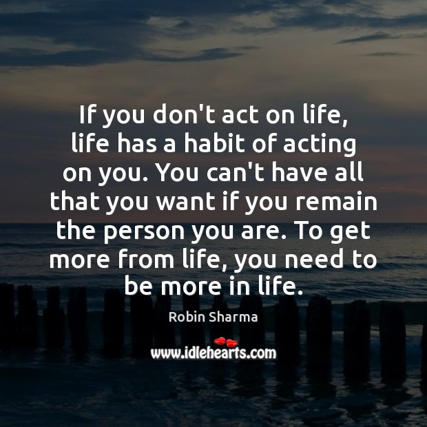 Image, If you don't act on life, life has a habit of acting