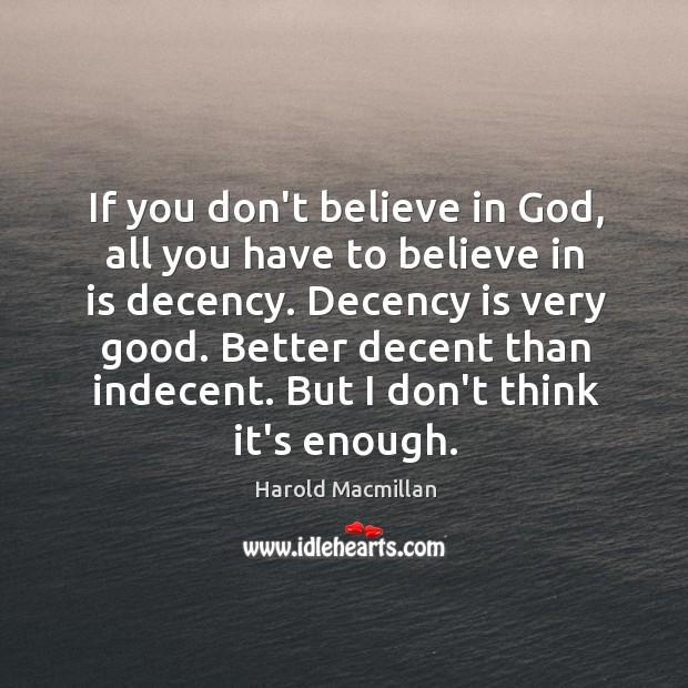 If you don't believe in God, all you have to believe in Image