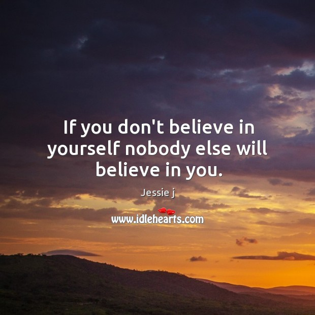 Image, If you don't believe in yourself nobody else will believe in you.