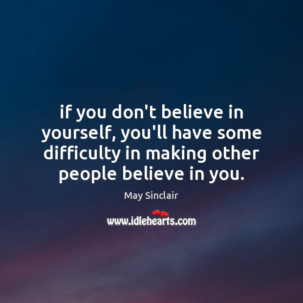 If you don't believe in yourself, you'll have some difficulty in making Image