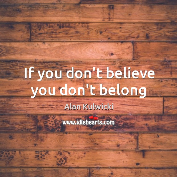 If you don't believe you don't belong Image