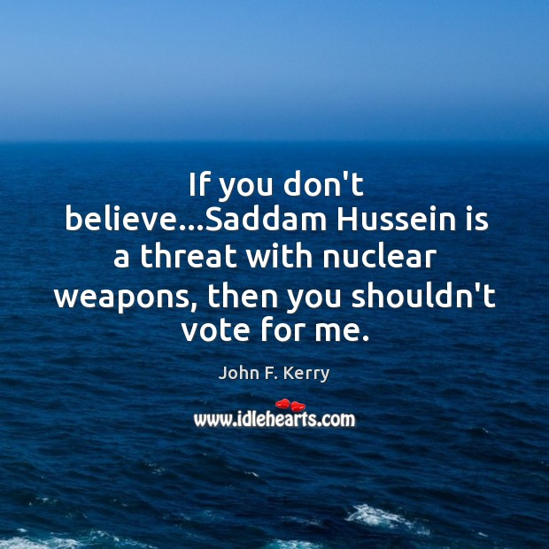 If you don't believe…Saddam Hussein is a threat with nuclear weapons, Image