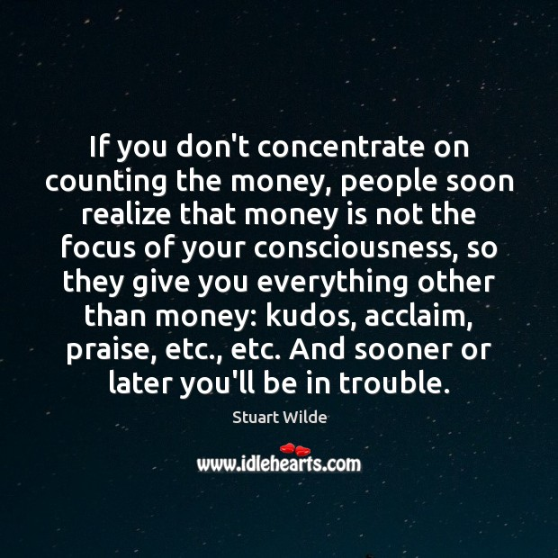 Image, If you don't concentrate on counting the money, people soon realize that