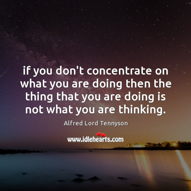 If you don't concentrate on what you are doing then the thing Image