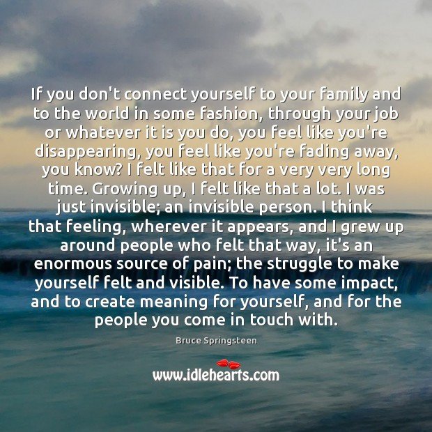 If you don't connect yourself to your family and to the world Image