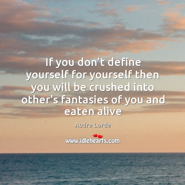 If you don't define yourself for yourself then you will be Audre Lorde Picture Quote