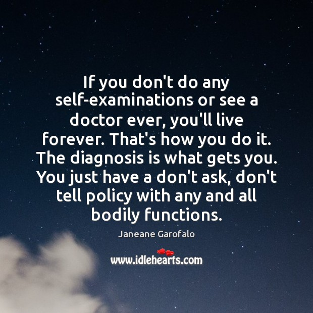 If you don't do any self-examinations or see a doctor ever, you'll Janeane Garofalo Picture Quote
