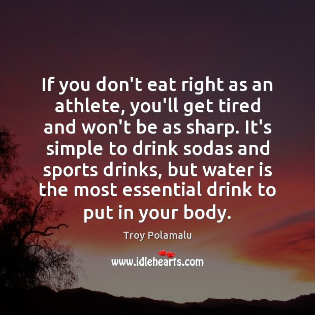 If you don't eat right as an athlete, you'll get tired and Image