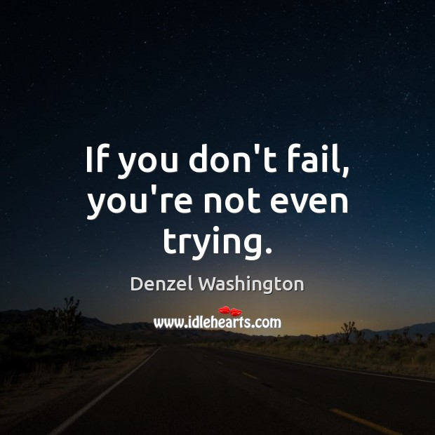 If you don't fail, you're not even trying. Denzel Washington Picture Quote