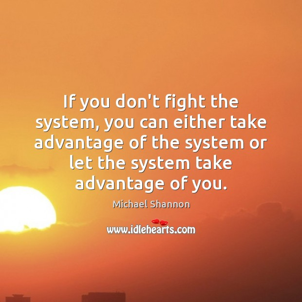 If you don't fight the system, you can either take advantage of Image