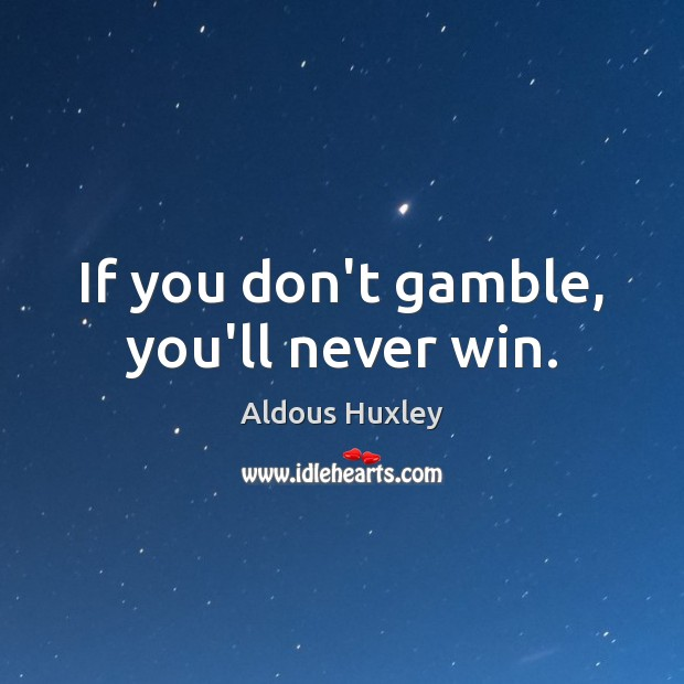 Image, If you don't gamble, you'll never win.