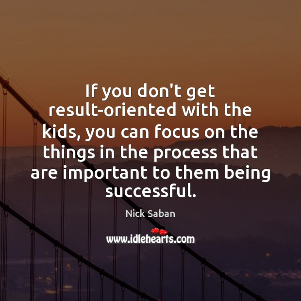 If you don't get result-oriented with the kids, you can focus on Being Successful Quotes Image