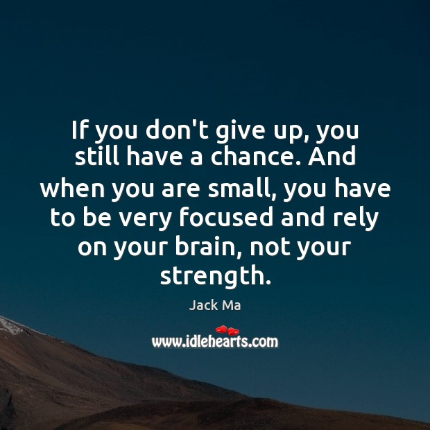 If you don't give up, you still have a chance. And when Jack Ma Picture Quote