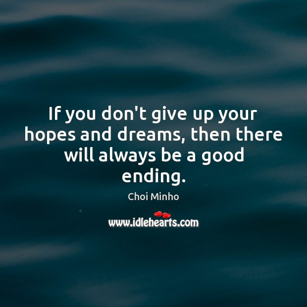 If you don't give up your hopes and dreams, then there will always be a good ending. Don't Give Up Quotes Image