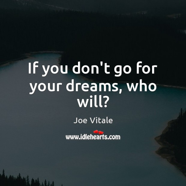 If you don't go for your dreams, who will? Image