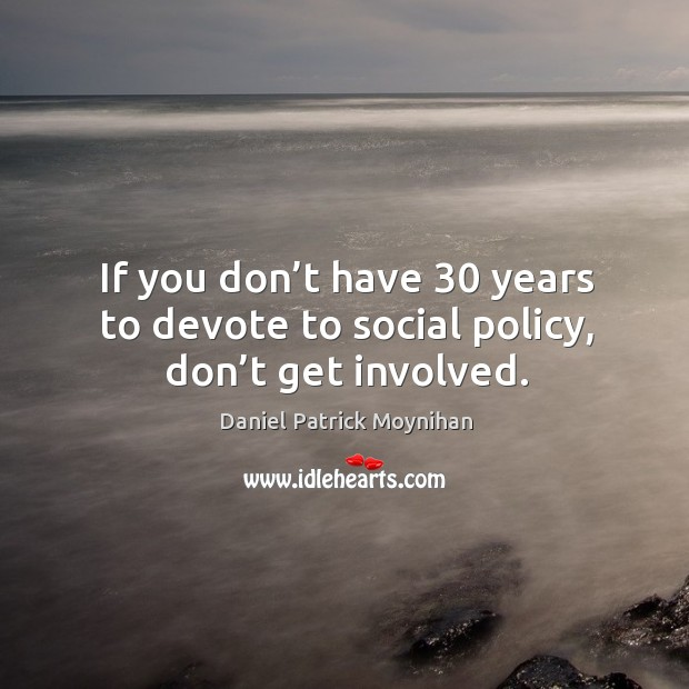 Image, If you don't have 30 years to devote to social policy, don't get involved.