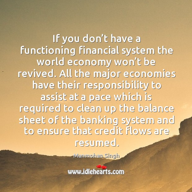 If you don't have a functioning financial system the world economy won't be revived. Image