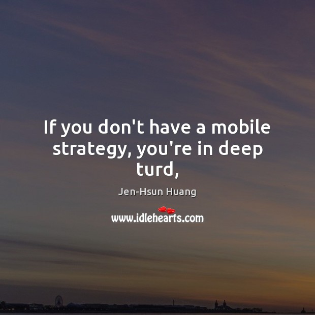 If you don't have a mobile strategy, you're in deep turd, Image