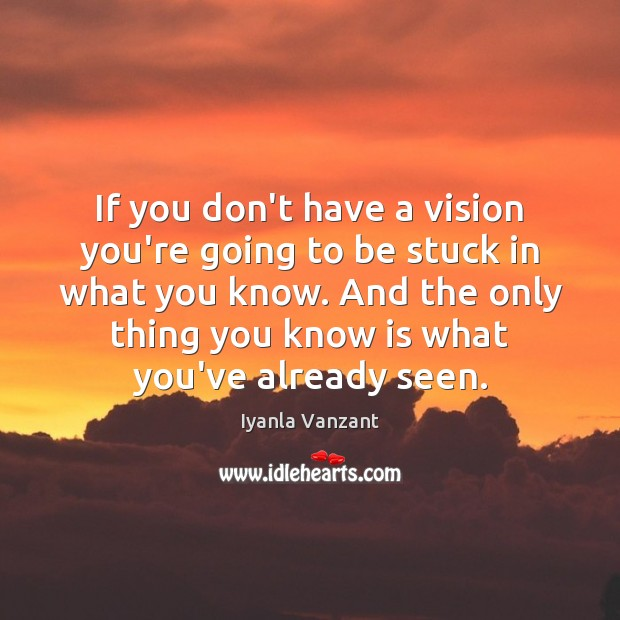 If you don't have a vision you're going to be stuck in Image