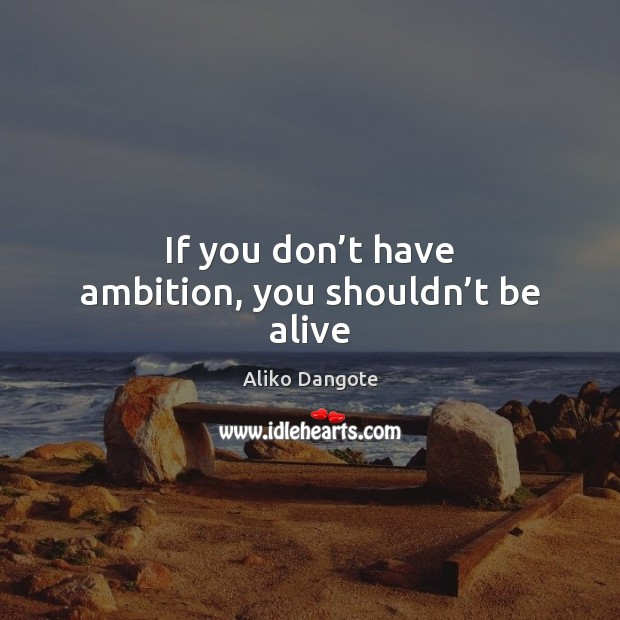 Image, If you don't have ambition, you shouldn't be alive