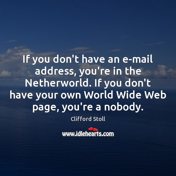 Image, If you don't have an e-mail address, you're in the Netherworld. If