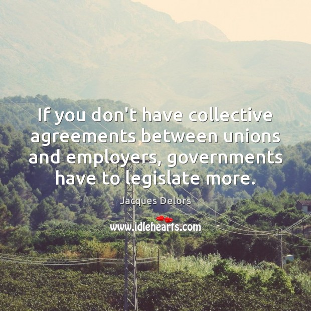 Image, If you don't have collective agreements between unions and employers, governments have