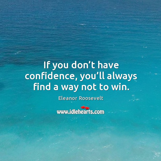 Image, If you don't have confidence, you'll always find a way not to win.