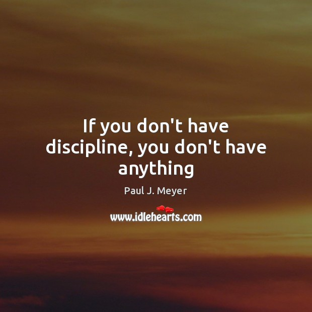 If you don't have discipline, you don't have anything Image
