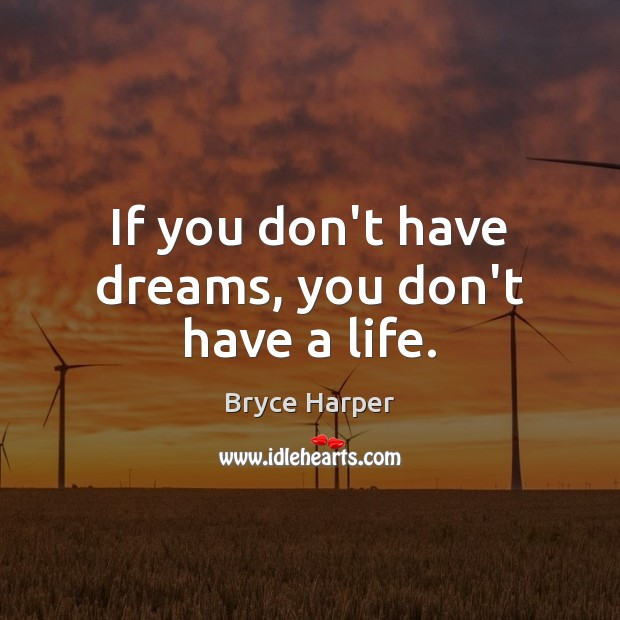 Image, If you don't have dreams, you don't have a life.