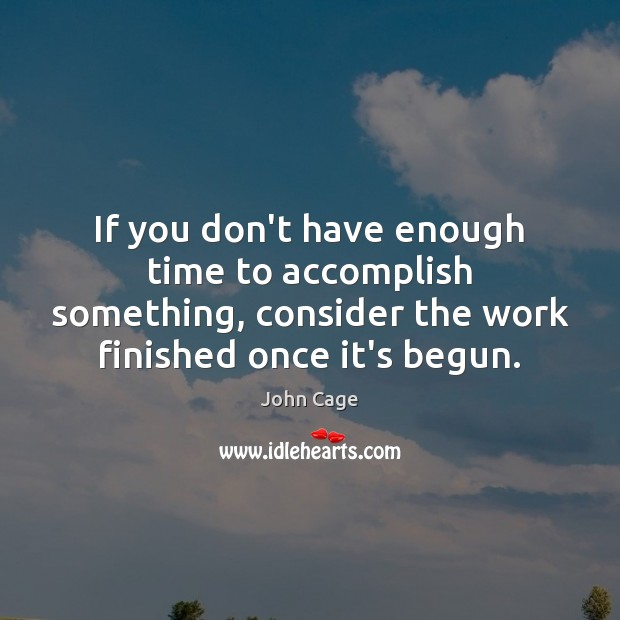 Image, If you don't have enough time to accomplish something, consider the work
