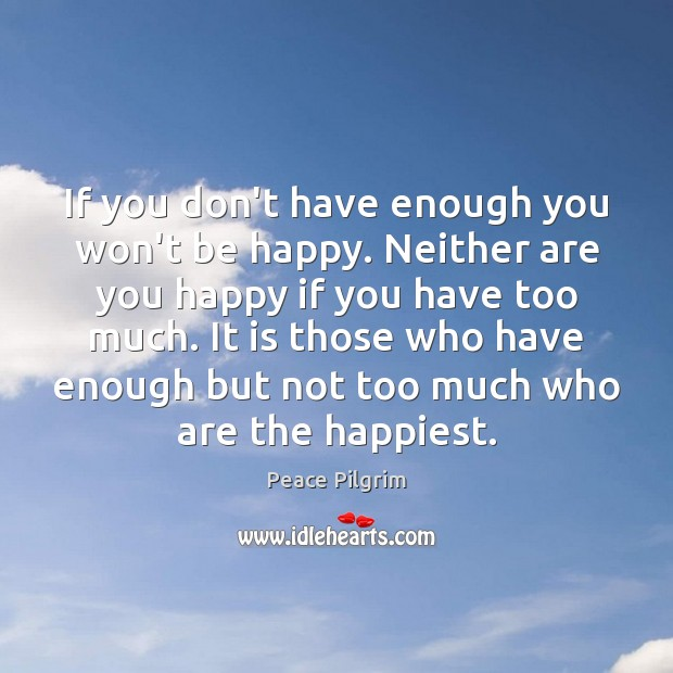 If you don't have enough you won't be happy. Neither are you Image