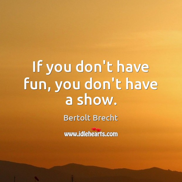 If you don't have fun, you don't have a show. Image