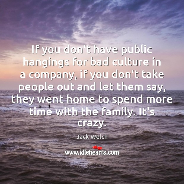 Image, If you don't have public hangings for bad culture in a company,