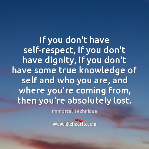 Image, If you don't have self-respect, if you don't have dignity, if you