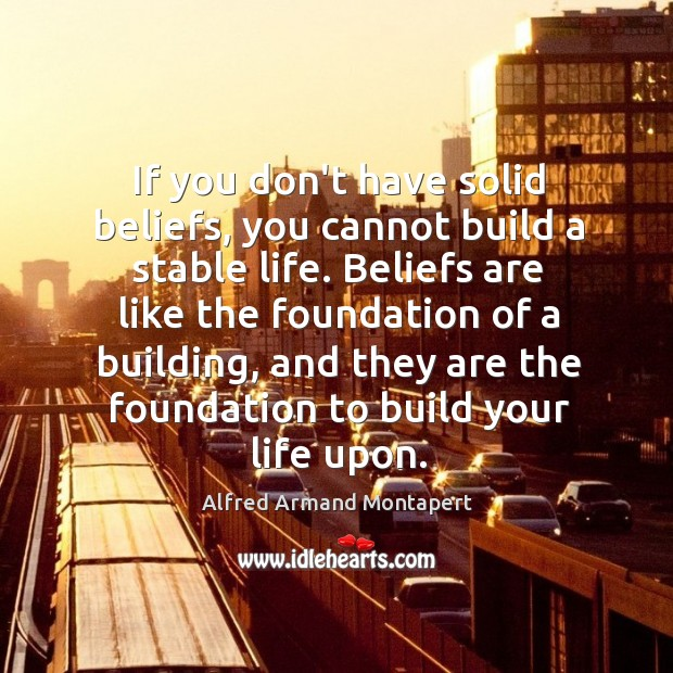 If you don't have solid beliefs, you cannot build a stable life. Alfred Armand Montapert Picture Quote