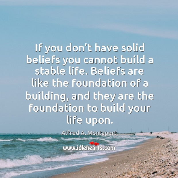 If you don't have solid beliefs you cannot build a stable life. Image