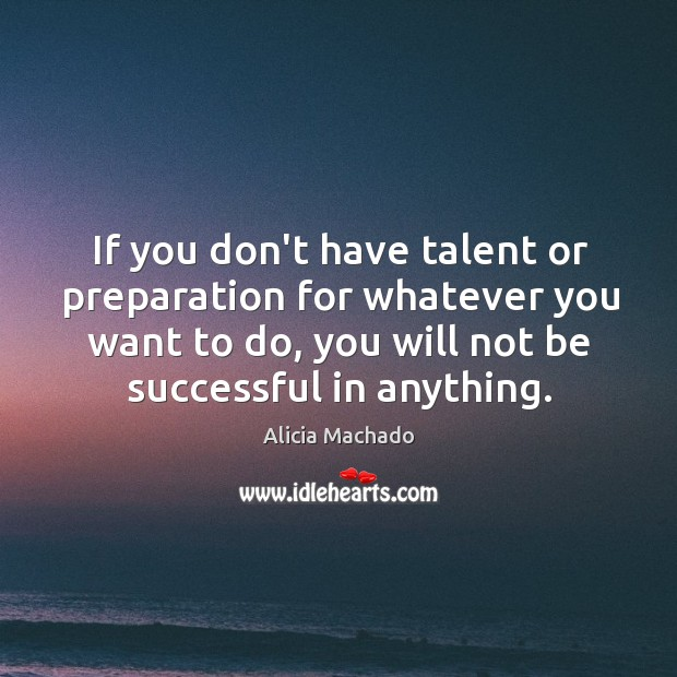 Image, If you don't have talent or preparation for whatever you want to