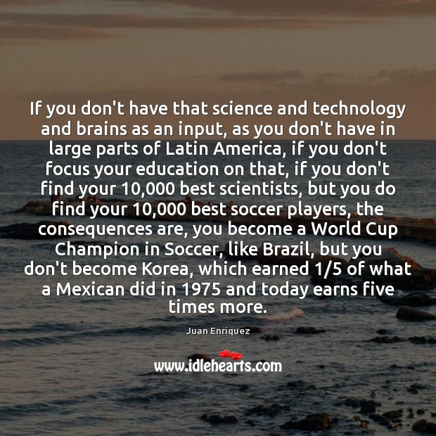 If you don't have that science and technology and brains as an Soccer Quotes Image