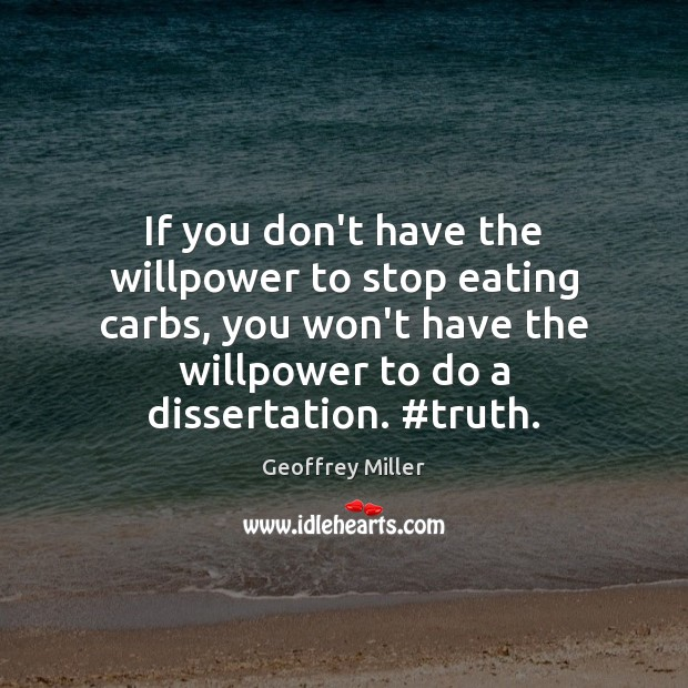 If you don't have the willpower to stop eating carbs, you won't Image