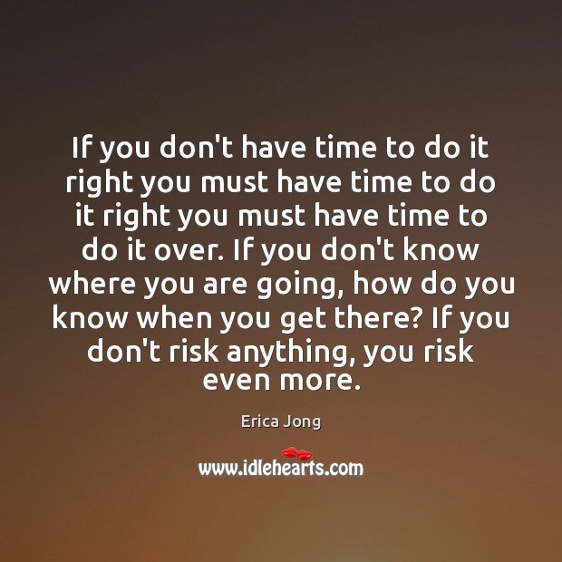 If you don't have time to do it right you must have Erica Jong Picture Quote